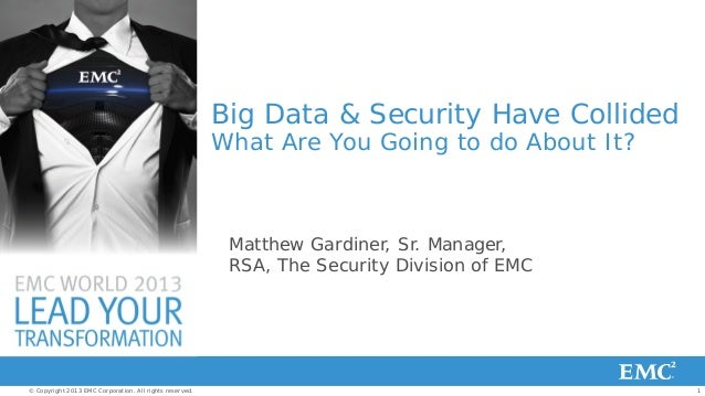 Big Data & Security Have Collided What Are You Going to do About It?  Matthew Gardiner, Sr. Manager, RSA, The Security Div...