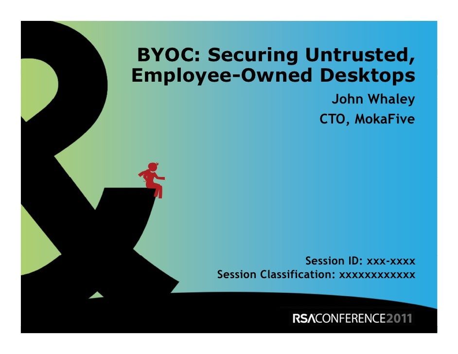 BYOC: Securing Untrusted,Employee-Owned Desktops                           John Whaley                          CTO, MokaF...
