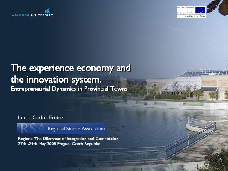 The experience economy and  the innovation system. Entrepreneurial Dynamics in Provincial Towns Lucio Carlos Freire Region...