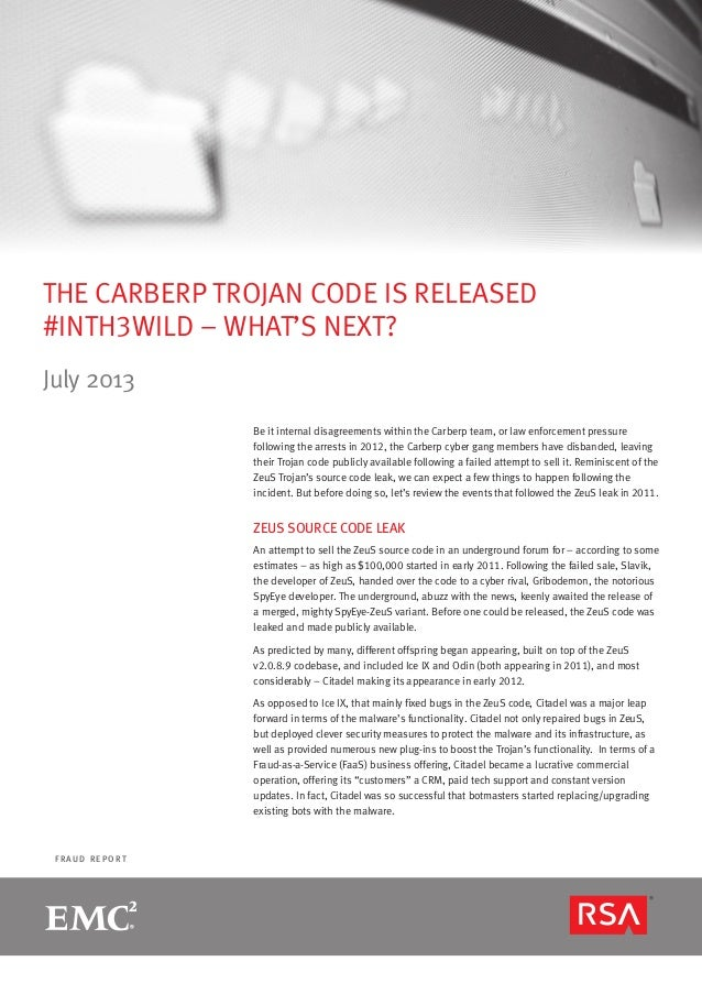 F R A U D R E P O R T THE CARBERP TROJAN CODE IS RELEASED #INTH3WILD – WHAT'S NEXT? July 2013 Be it internal disagreements...