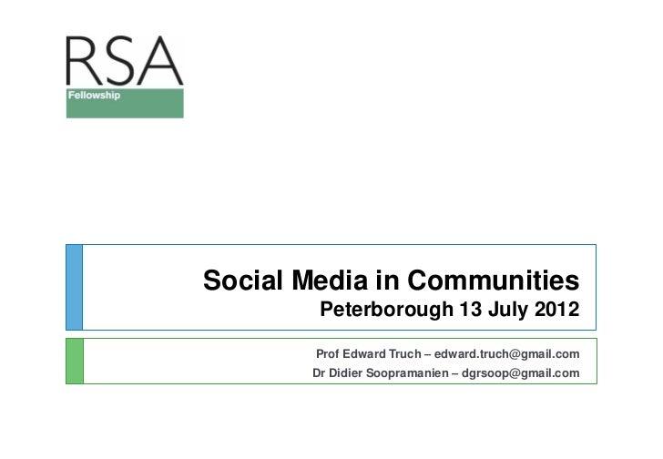 Social Media in Communities        Peterborough 13 July 2012        Prof Edward Truch – edward.truch@gmail.com       Dr Di...