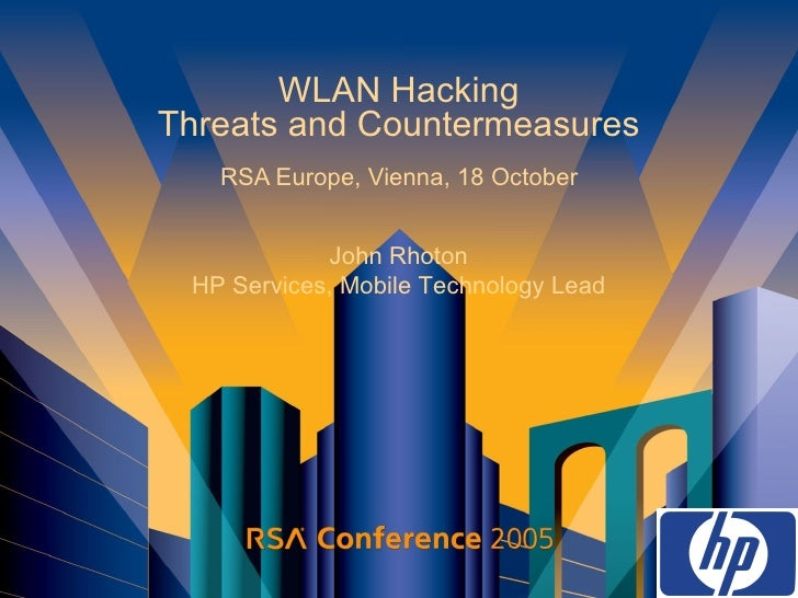 WLAN Hacking Threats and Countermeasures RSA Europe, Vienna, 18 October John Rhoton HP Services, Mobile Technology Lead
