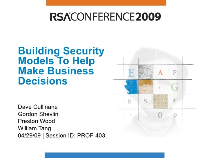 Building Security Models To Help Make Business Decisions  Dave Cullinane Gordon Shevlin Preston Wood William Tang  04/29/0...