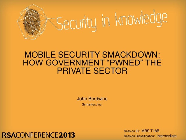 "RSA 2013 Session: Mobile Security Smackdown: How Government ""Pwned"" The Private Sector"
