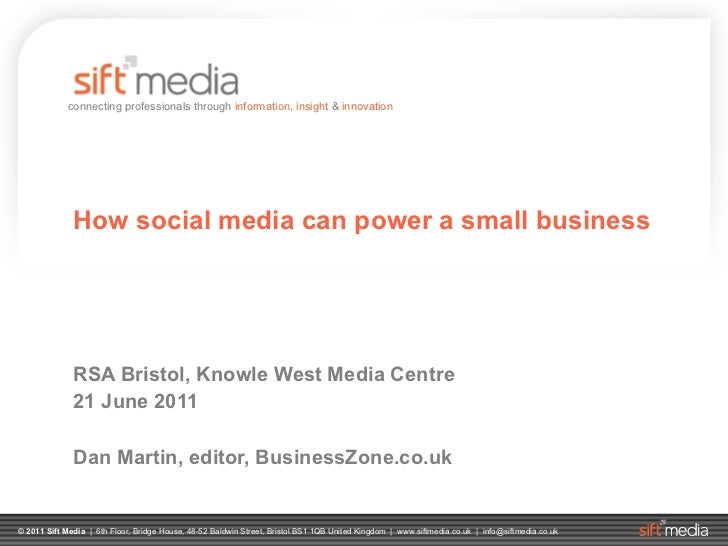 How social media can power a small business RSA Bristol, Knowle West Media Centre 21 June 2011 Dan Martin, editor, Busines...