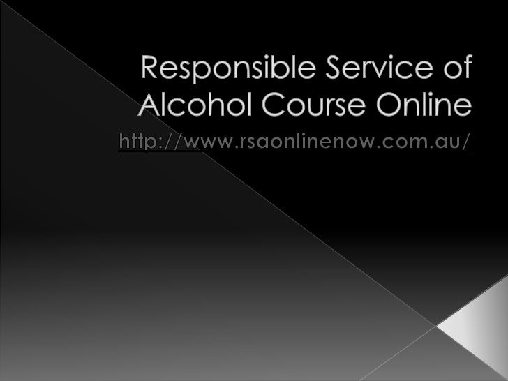    For those who work in professions that    involve serving alcohol, the Responsible    Service of Alcohol RSA Course co...