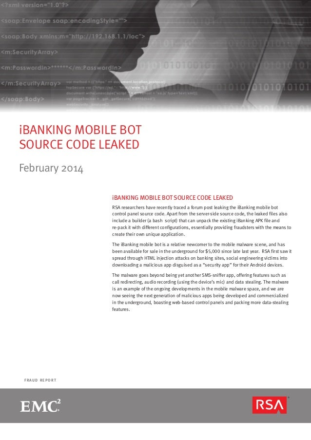iBANKING MOBILE BOT SOURCE CODE LEAKED February 2014 iBANKING MOBILE BOT SOURCE CODE LEAKED RSA researchers have recently ...
