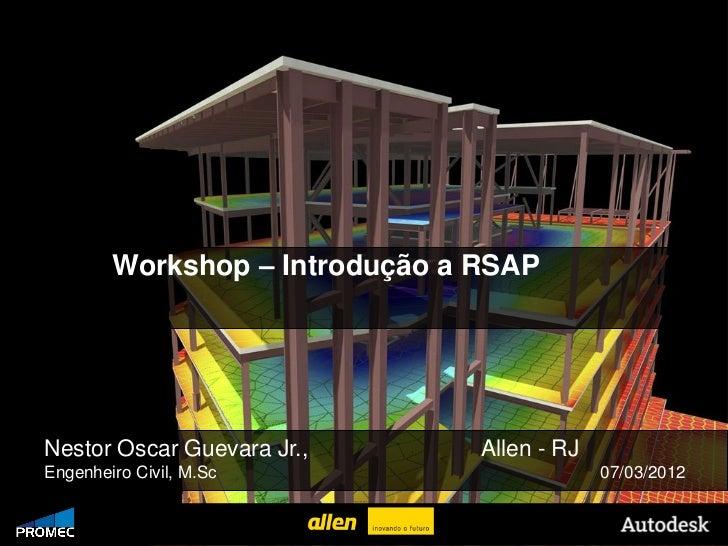 Workshop – Introdução a RSAP   Nestor Oscar Guevara Jr.,              Allen - RJ   Engenheiro Civil, M.Sc                 ...
