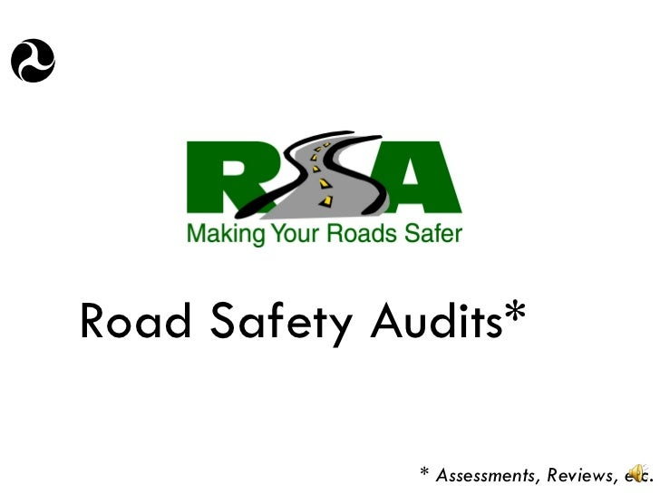 Road Safety Audits* * Assessments, Reviews, etc.