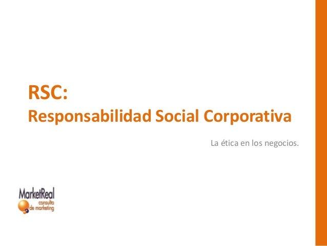 RSC: Responsabilidad Social Corporativa La ética en los negocios.