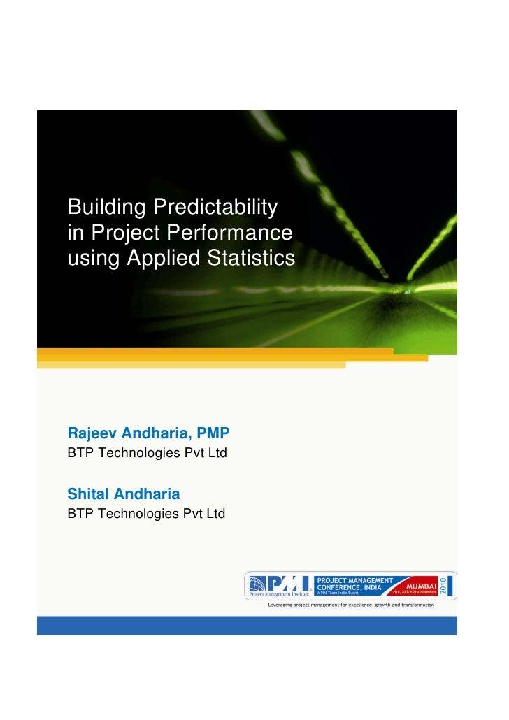Aum gam ganapataye namya.Building Predictabilityin Project Performanceusing Applied StatisticsRajeev Andharia, PMPBTP Tech...