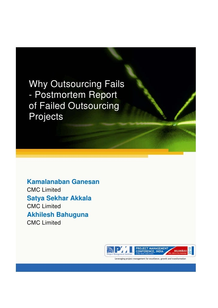 Aum gam ganapataye namya.Why Outsourcing Fails- Postmortem Reportof Failed OutsourcingProjectsKamalanaban GanesanCMC Limit...
