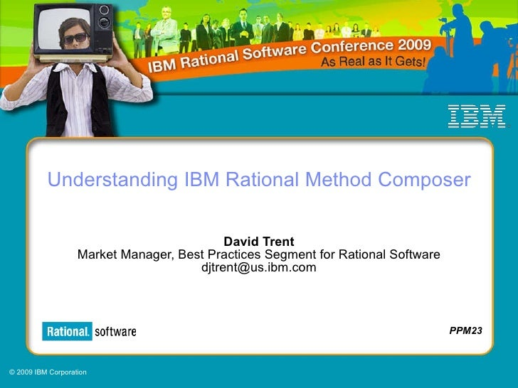 Understanding IBM Rational Method Composer David Trent Market Manager, Best Practices Segment for Rational Software [email...