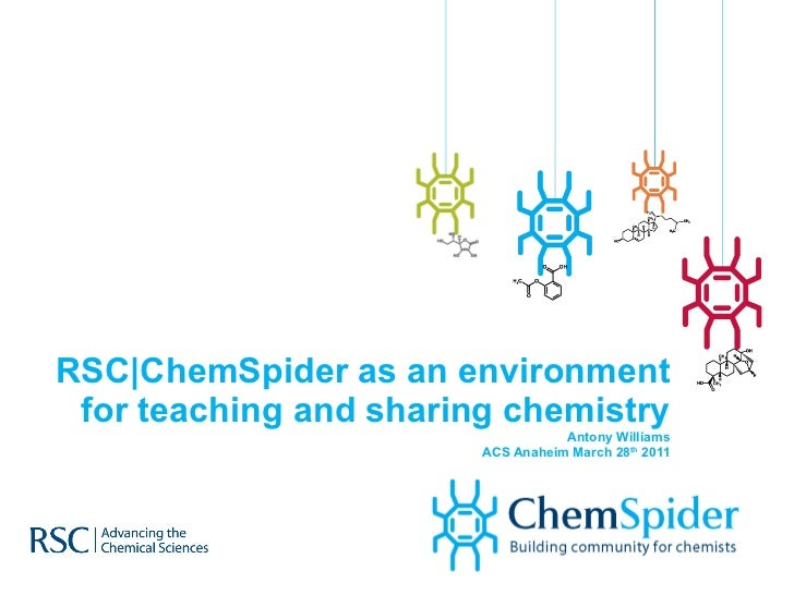 RSC|ChemSpider as an environment for teaching and sharing chemistry Antony Williams ACS Anaheim March 28 th  2011