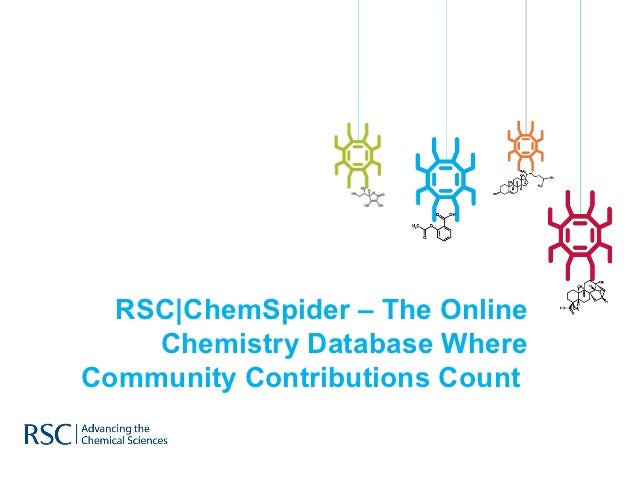 RSC ChemSpider is the online chemistry database where community contributions coun
