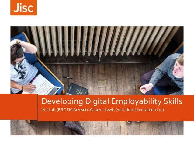 Lyn Lall, (RSC EM Advisor), Carolyn Lewis (Vocational Innovation Ltd) Developing Digital Employability Skills
