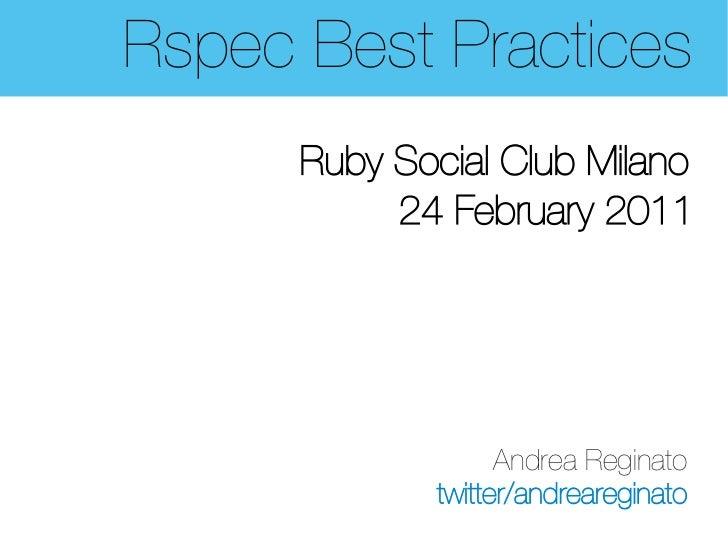 Rspec Best Practices      Ruby Social Club Milano           24 February 2011                   Andrea Reginato            ...
