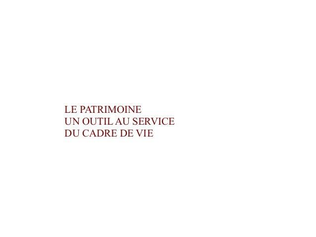 LE PATRIMOINE UN OUTIL AU SERVICE DU CADRE DE VIE