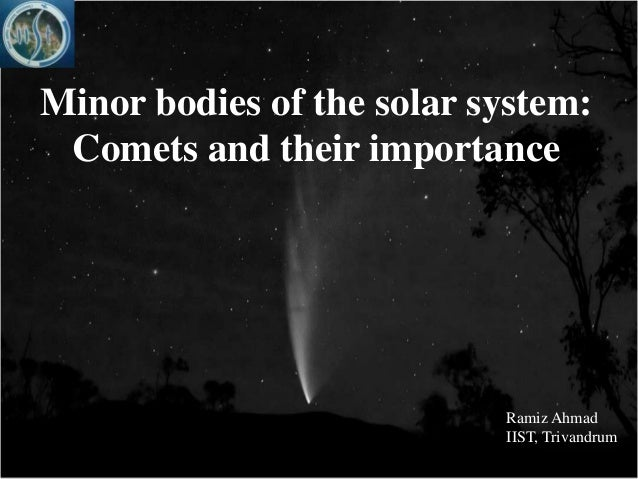 Minor bodies of the solar system: Comets and their importance                           Ramiz Ahmad                       ...