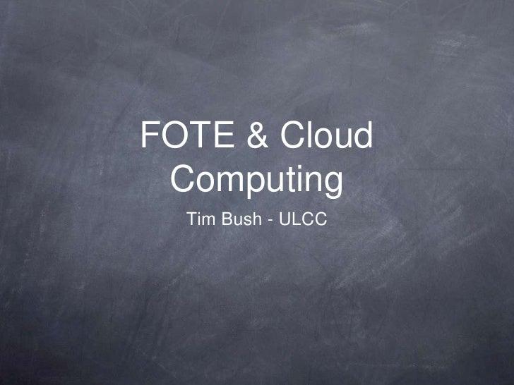 FOTE & Cloud Computing<br />Tim Bush - ULCC<br />