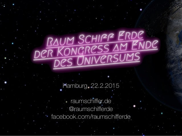 Hamburg, 22.2.2015 raumschiffer.de @raumschifferde facebook.com/raumschifferde