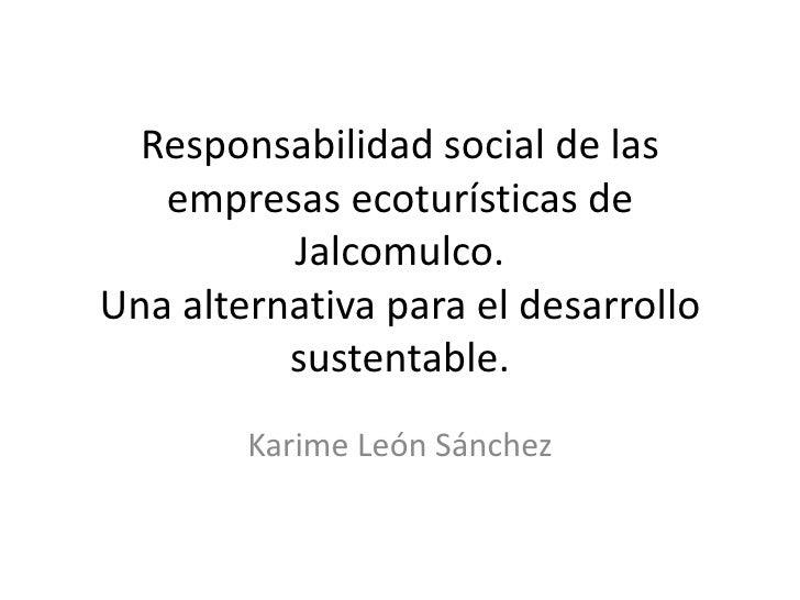 Responsabilidad social de las empresas ecoturísticas de Jalcomulco.Una alternativa para el desarrollo sustentable.<br />Ka...