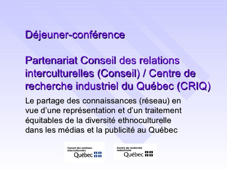 Déjeuner-conférence  Partenariat Conseil des relations interculturelles (Conseil) / Centre de recherche industriel du Québ...