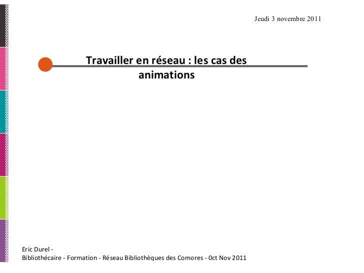 Eric Durel -  Bibliothécaire - Formation - Réseau Bibliothèques des Comores - 0ct Nov 2011 Travailler en réseau: les cas ...