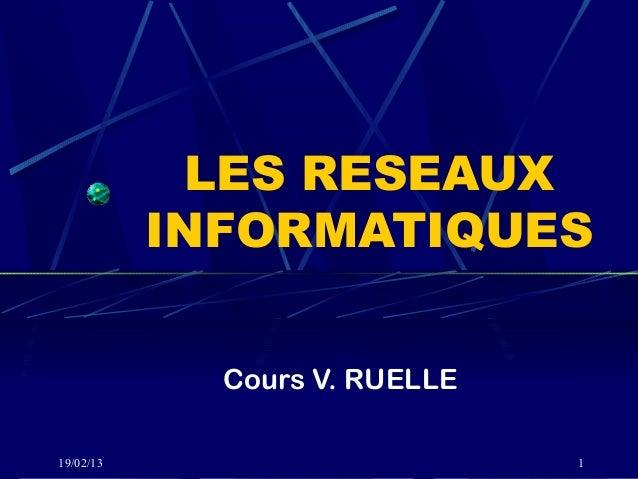 LES RESEAUX           INFORMATIQUES             Cours V. RUELLE19/02/13                       1