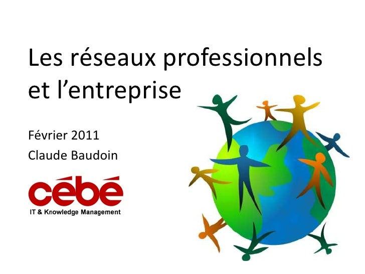 Les réseaux professionnelset l'entrepriseFévrier 2011Claude Baudoin