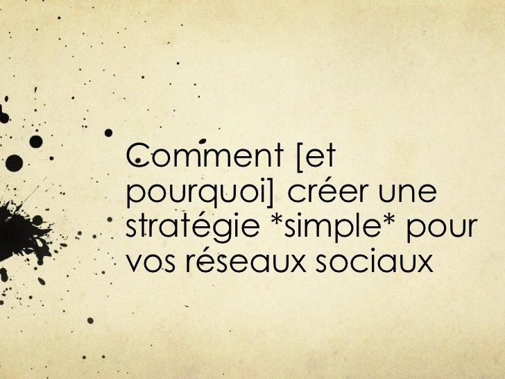 Comment [etpourquoi] créer unestratégie *simple* pourvos réseaux sociaux