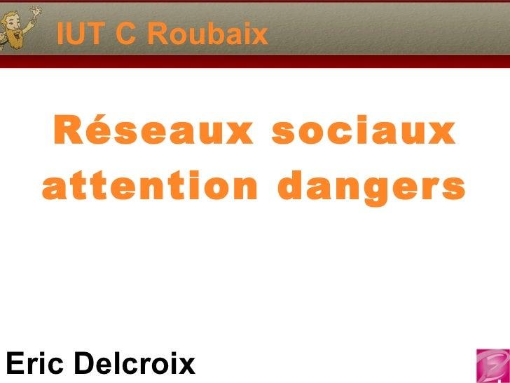 IUT C Roubaix Réseaux sociaux attention dangers