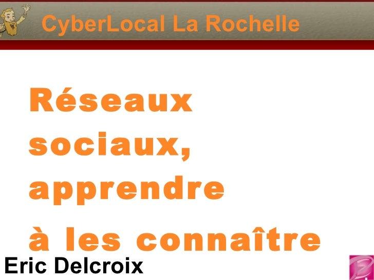 CyberLocal La Rochelle Réseaux sociaux, apprendre à les connaître