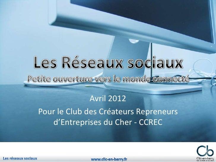 Avril 2012Pour le Club des Créateurs Repreneurs   d'Entreprises du Cher - CCREC