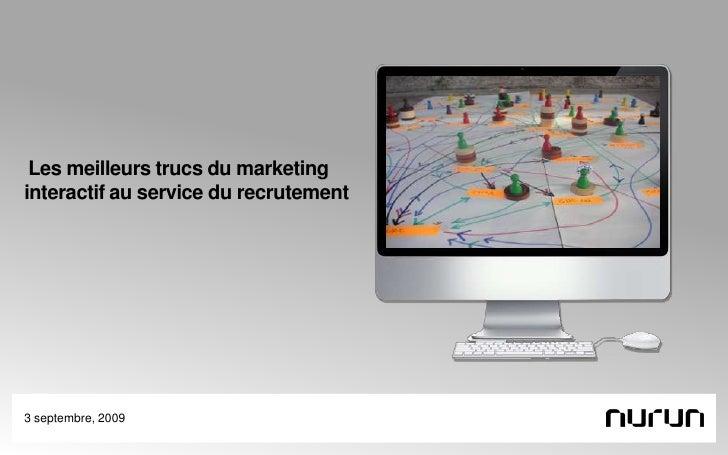 Les meilleurs trucs du marketing interactif au service du recrutement<br />3 septembre, 2009<br />