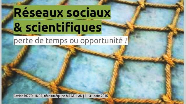 Réseaux sociaux & scientifiques perte de temps ou opportunité ? Davide RIZZO - INRA, réunion équipe MAGELLAN | lu. 31 août...