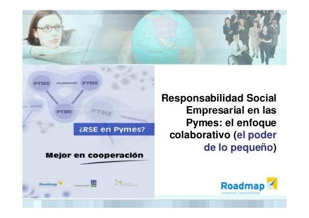 Responsabilidad Social Empresarial en lasEmpresarial en las Pymes: el enfoque colaborativo (el poder de lo pequeño)