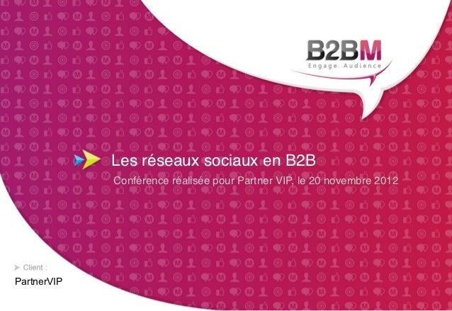 Les réseaux sociaux en B2B!             Conférence réalisée pour Partner VIP, le 20 novembre 2012!PartnerVIP