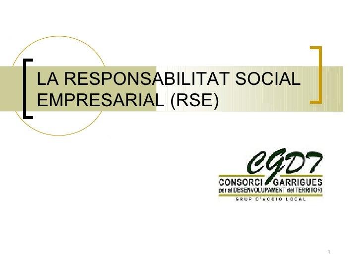 LA RESPONSABILITAT SOCIAL EMPRESARIAL (RSE)                                 1