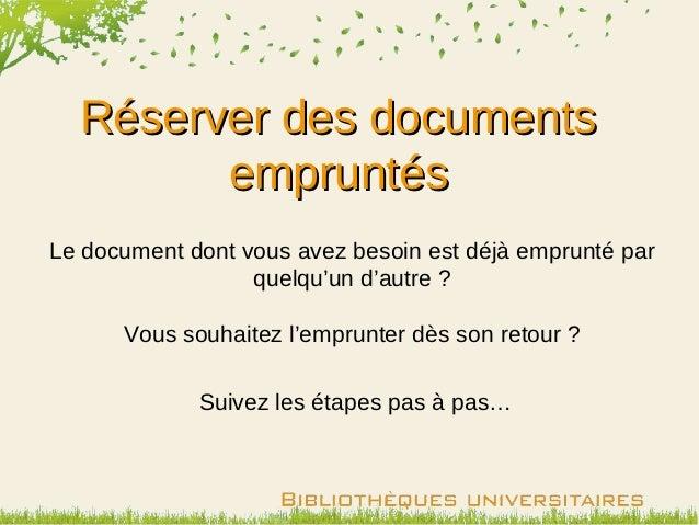 Réserver des documents        empruntésLe document dont vous avez besoin est déjà emprunté par                  quelqu'un ...
