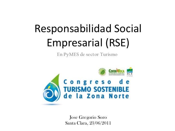 Responsabilidad Social  Empresarial (RSE)    En PyMES de sector Turismo         Jose Gregorio Soro       Santa Clara, 23/0...