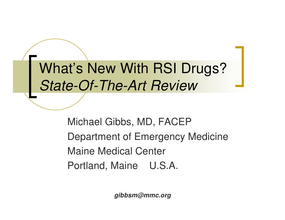 What's New With RSI Drugs? State-Of-The-Art Review     Michael Gibbs, MD, FACEP    Department of Emergency Medicine    Mai...