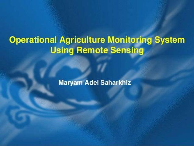 Operational Agriculture Monitoring System Using Remote Sensing  Maryam Adel Saharkhiz