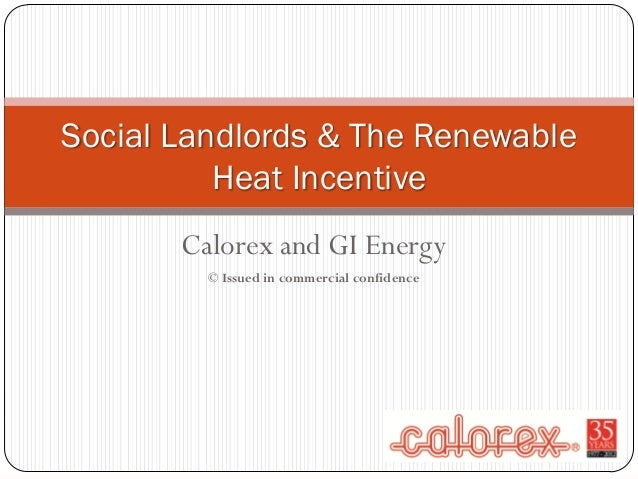 Calorex and GI Energy © Issued in commercial confidence Social Landlords & The Renewable Heat Incentive