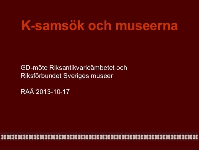 GD-överläggning Riksantikvarieämbetet och RIksförbundet Sveriges Museer 2013-10-17