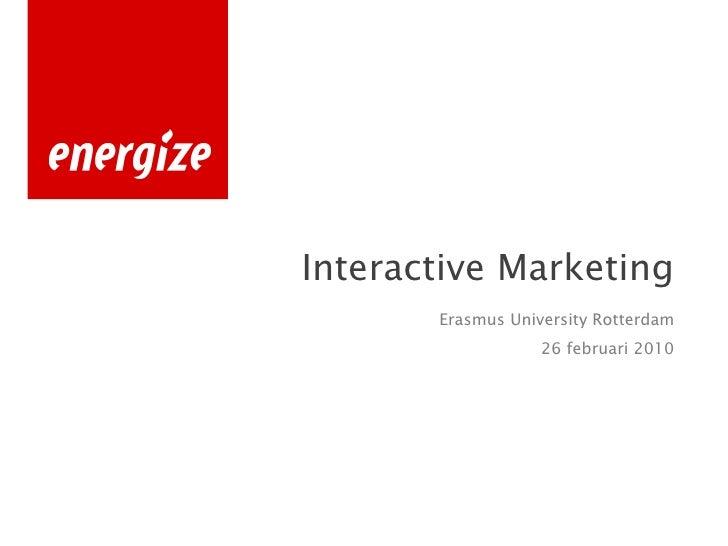 <ul><li>Interactive Marketing </li></ul><ul><li>Erasmus University Rotterdam </li></ul><ul><li>26 februari 2010 </li></ul>