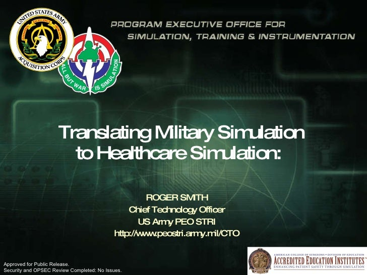 Translating Military Simulation  to Healthcare Simulation:  ROGER SMITH Chief Technology Officer US Army PEO STRI http://w...