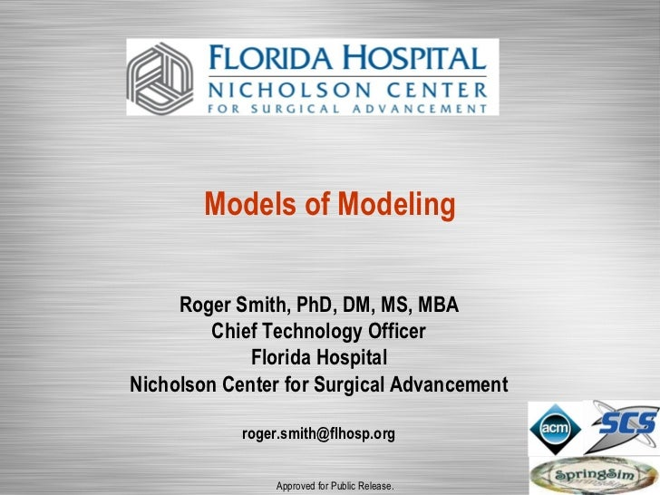 Models of Modeling     Roger Smith, PhD, DM, MS, MBA         Chief Technology Officer             Florida HospitalNicholso...