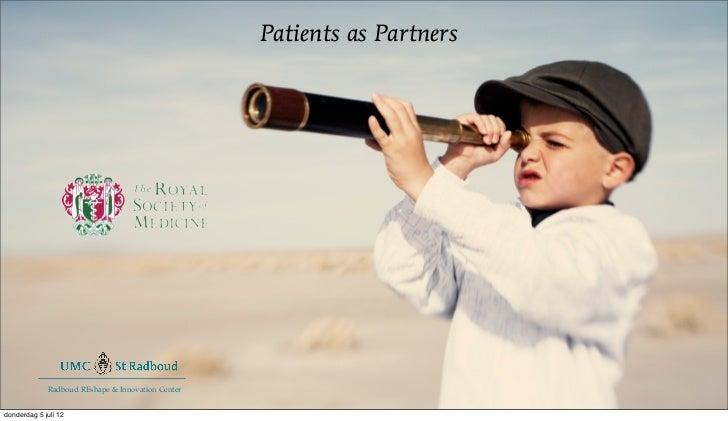 Patients as Partners             Radboud REshape & Innovation Centerdonderdag 5 juli 12
