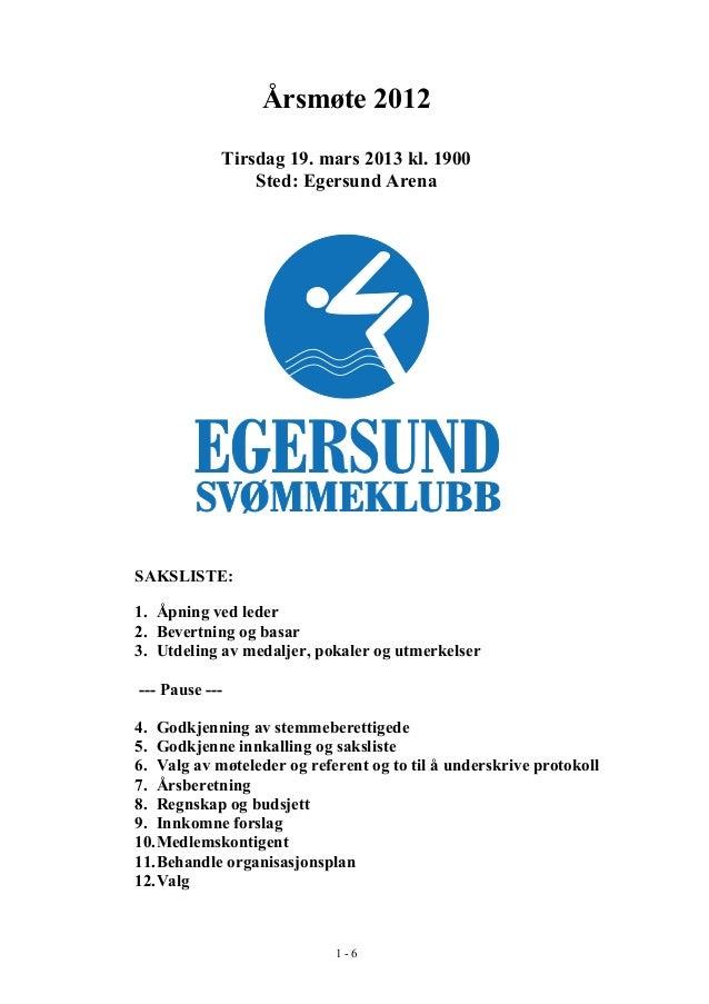 Årsmøte 2012            Tirsdag 19. mars 2013 kl. 1900                Sted: Egersund ArenaSAKSLISTE:1. Åpning ved leder2. ...